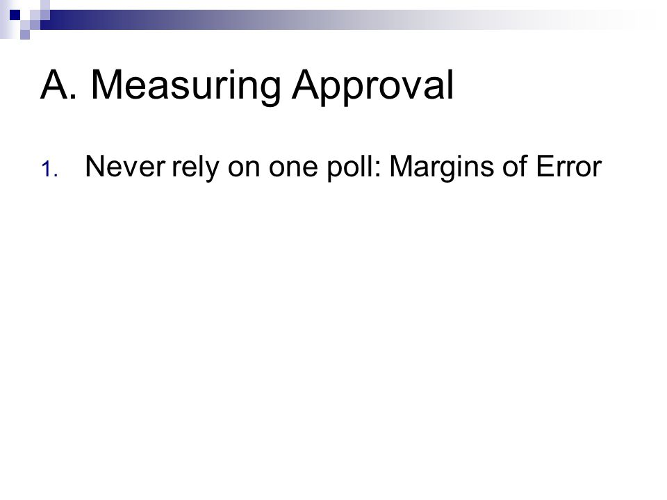 A. Measuring Approval 1. Never rely on one poll: Margins of Error