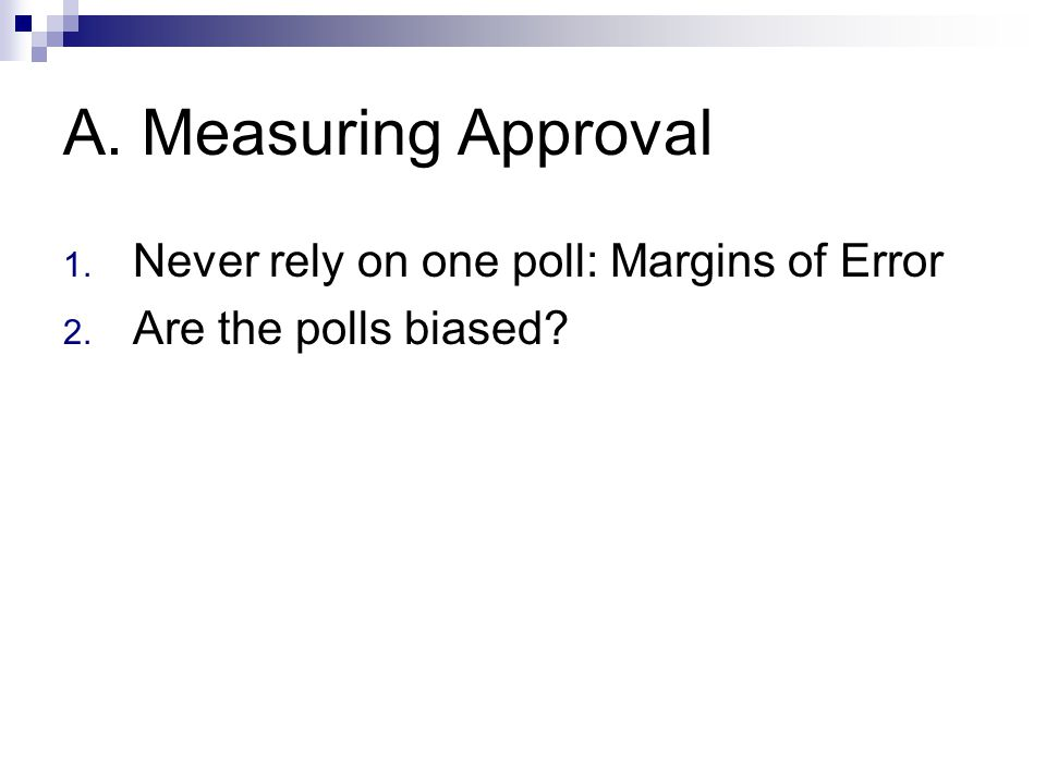 A. Measuring Approval 1. Never rely on one poll: Margins of Error 2. Are the polls biased