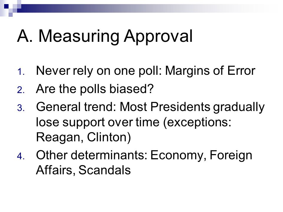A. Measuring Approval 1. Never rely on one poll: Margins of Error 2.