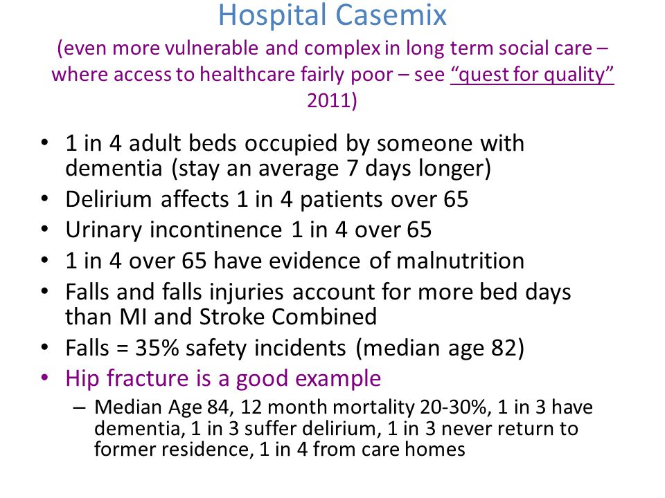 "Hospital Casemix (even more vulnerable and complex in long term social care – where access to healthcare fairly poor – see ""quest for quality"" 2011) 1"