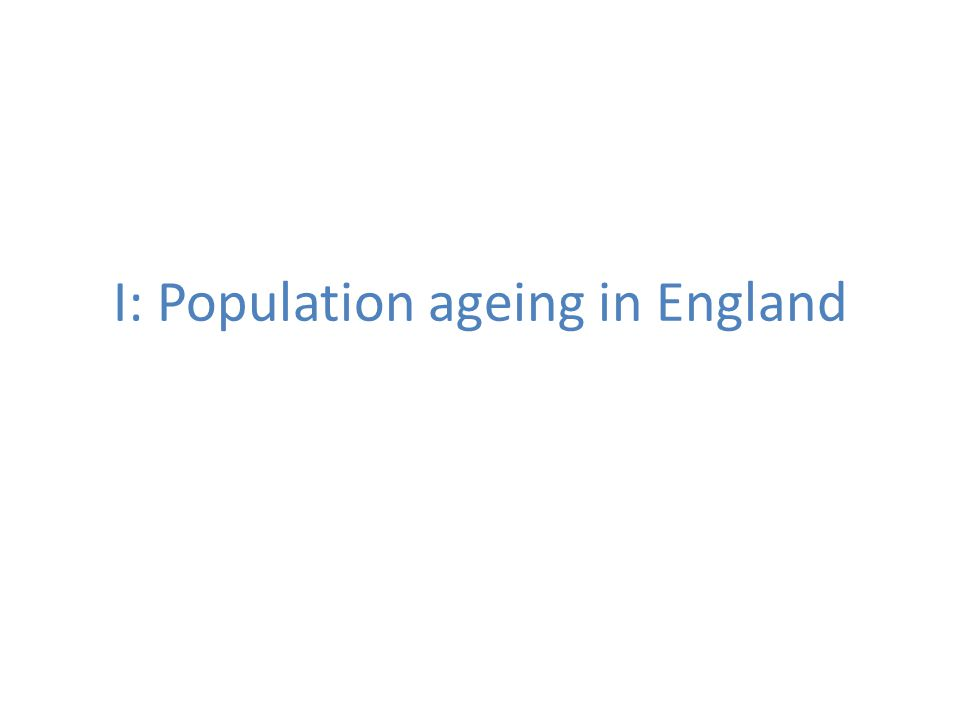 I: Population ageing in England
