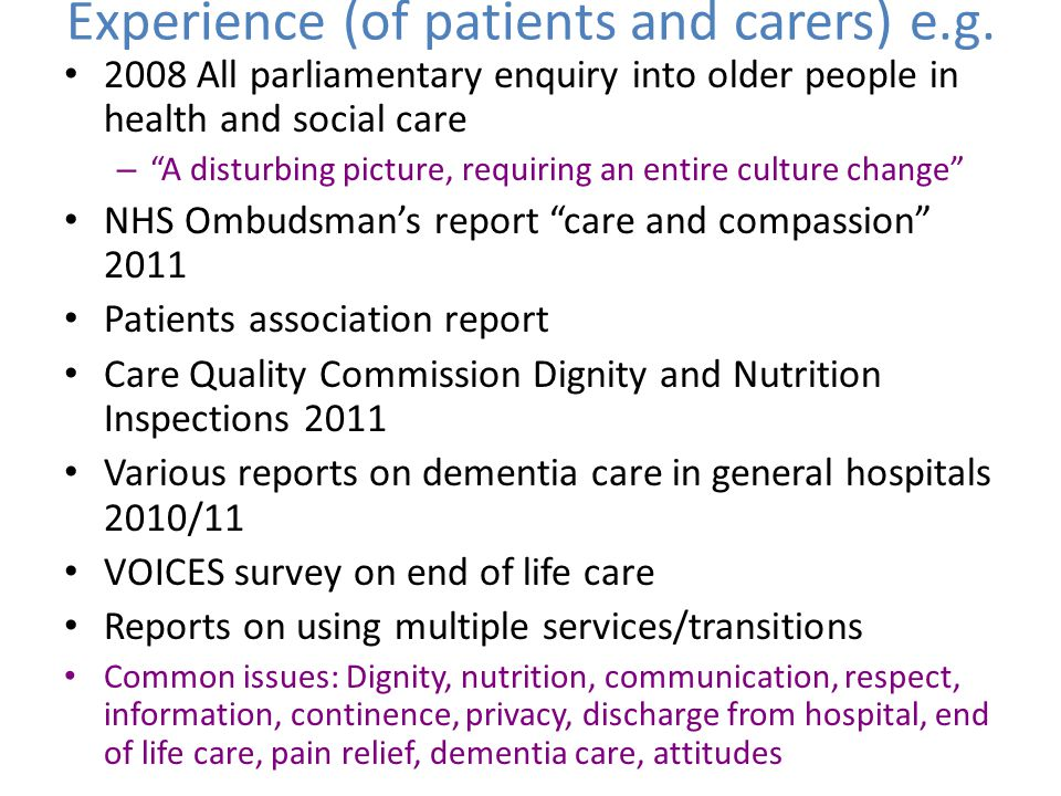 "Experience (of patients and carers) e.g. 2008 All parliamentary enquiry into older people in health and social care – ""A disturbing picture, requiring"