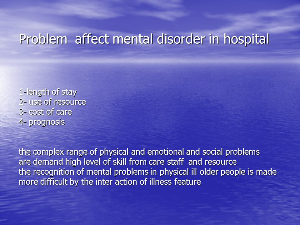 Older hospital setting patient in general older people occupy tow – third of general hospital beds And exhibit a high prevalence of co-morbid mental disorder Predominantly delirium dementia and depression Predominantly delirium dementia and depression Level of patient with depression 50% {ames 1994} Co-exist with medical condition especially chronic illness sush as ischemic heart disease,stroke,cancer,chronic lung disease,Alzheimer s,and Parkinson disease likely to be prevalent At levels three time in the community