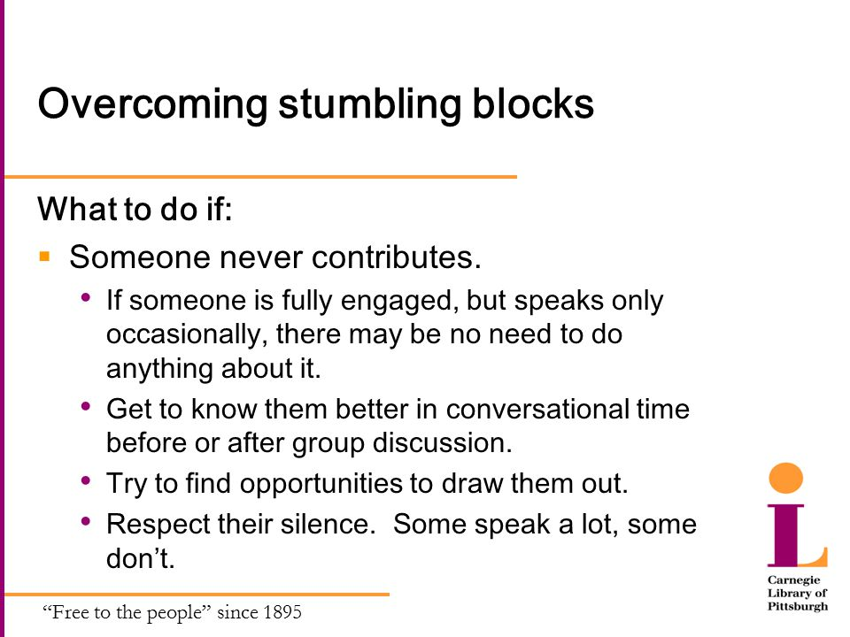 Free to the people since 1895 Overcoming stumbling blocks What to do if:  Someone never contributes.