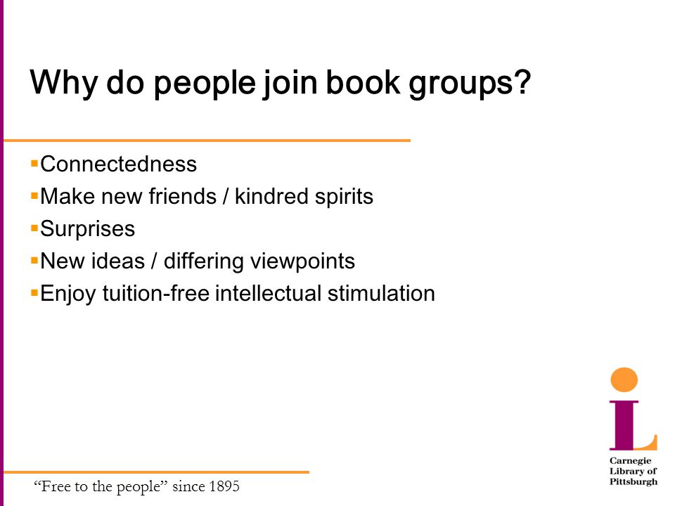 Free to the people since 1895 Why do people join book groups.