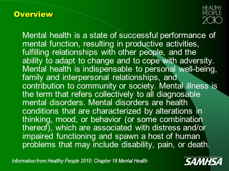 Information from Healthy People 2010: Chapter 18 Mental HealthOverview Mental health is a state of successful performance of mental function, resultin