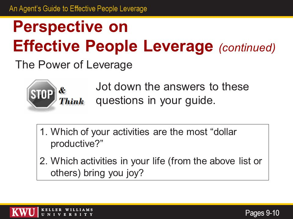 5 An Agent's Guide to Effective People Leverage Perspective on Effective People Leverage (continued) The Power of Leverage Pages 9-10 1.Which of your