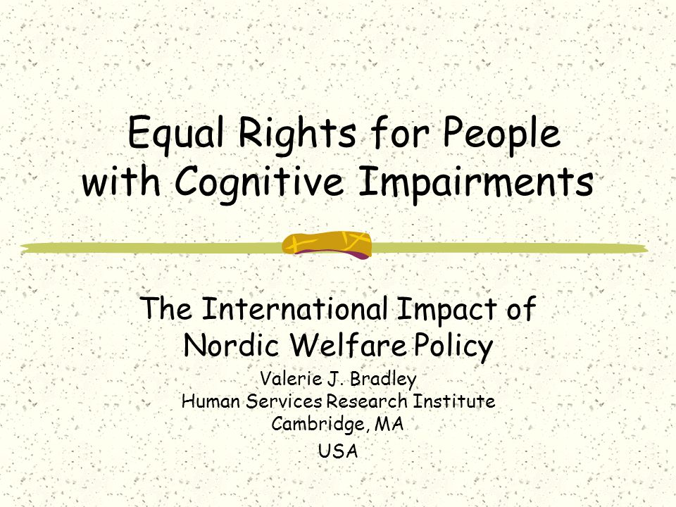 Equal Rights for People with Cognitive Impairments The International Impact of Nordic Welfare Policy Valerie J.