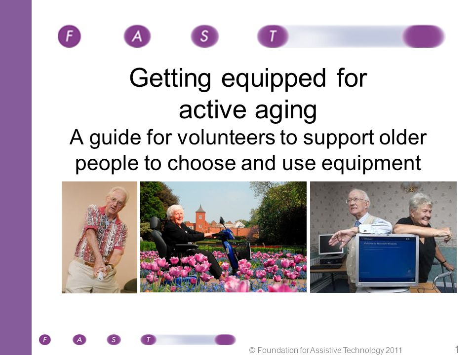 © Foundation for Assistive Technology 2011 12 Researching equipment Use the following slides for a group discussion about the different types of equipment that are available.