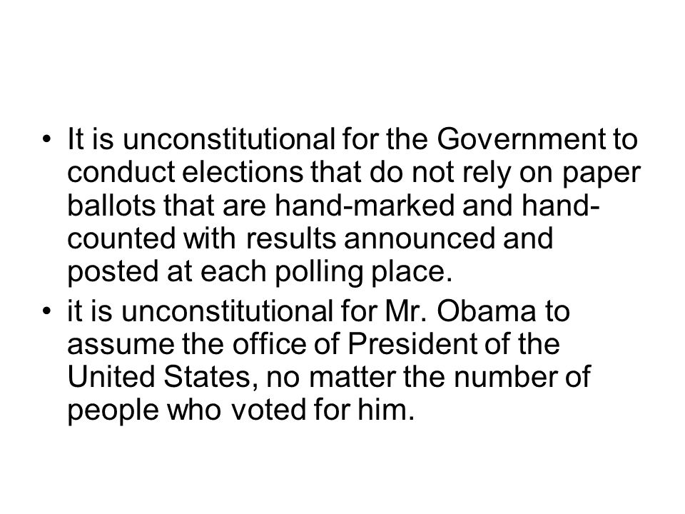 It is unconstitutional for the Government to conduct elections that do not rely on paper ballots that are hand-marked and hand- counted with results a