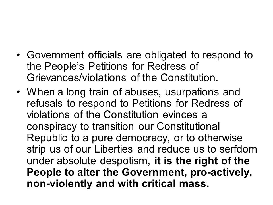 Government officials are obligated to respond to the People's Petitions for Redress of Grievances/violations of the Constitution.