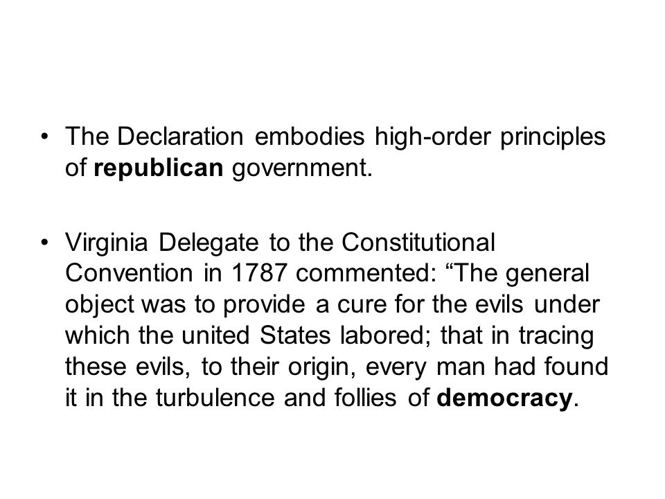 The Declaration embodies high-order principles of republican government.