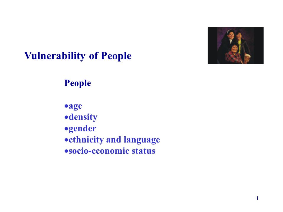 1 Vulnerability of People People  age  density  gender  ethnicity and language  socio-economic status