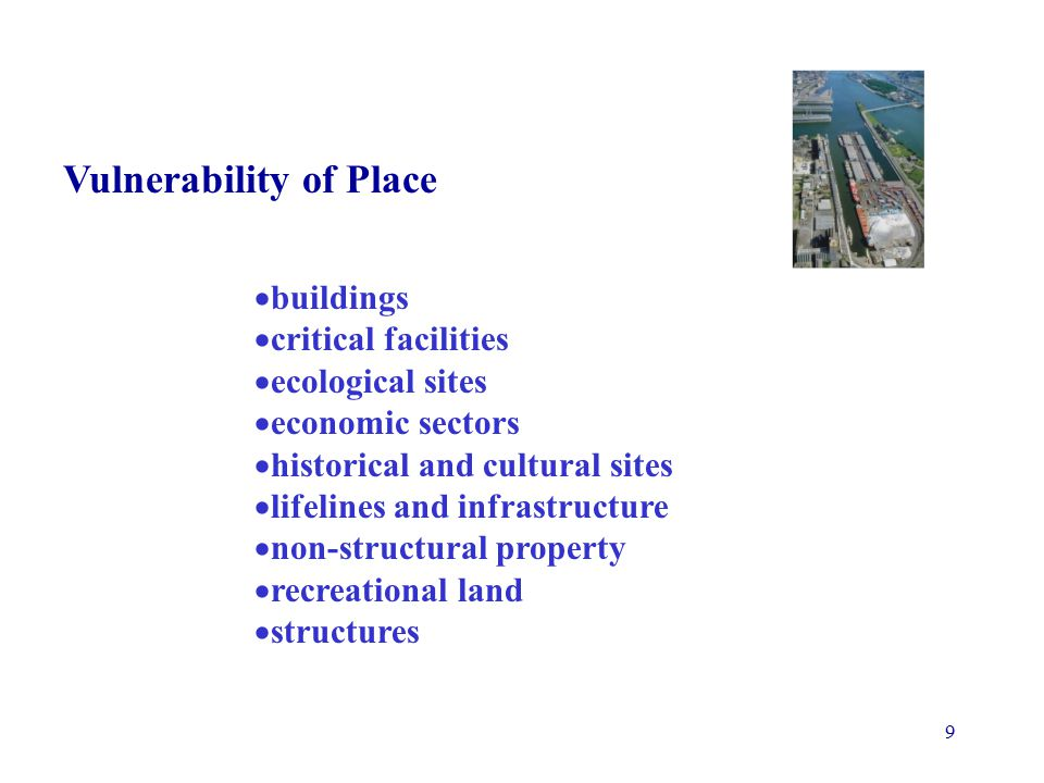 9 Vulnerability of Place  buildings  critical facilities  ecological sites  economic sectors  historical and cultural sites  lifelines and infrastructure  non-structural property  recreational land  structures