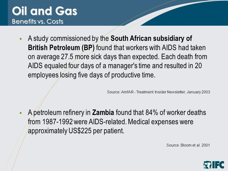 Oil and Gas Benefits vs. Costs  A study commissioned by the South African subsidiary of British Petroleum (BP) found that workers with AIDS had taken