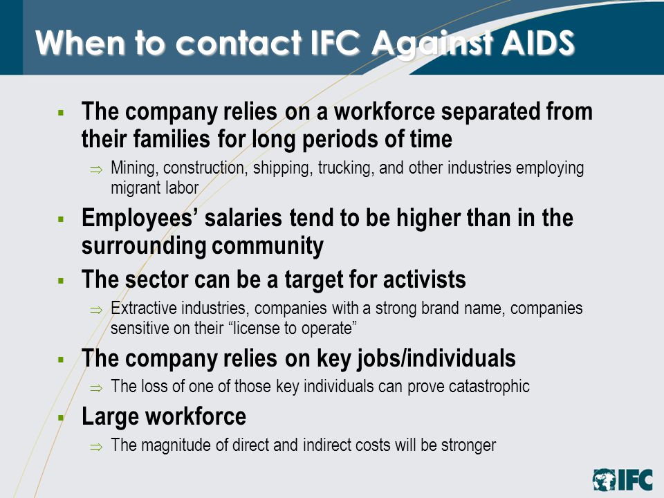 When to contact IFC Against AIDS  The company relies on a workforce separated from their families for long periods of time  Mining, construction, sh