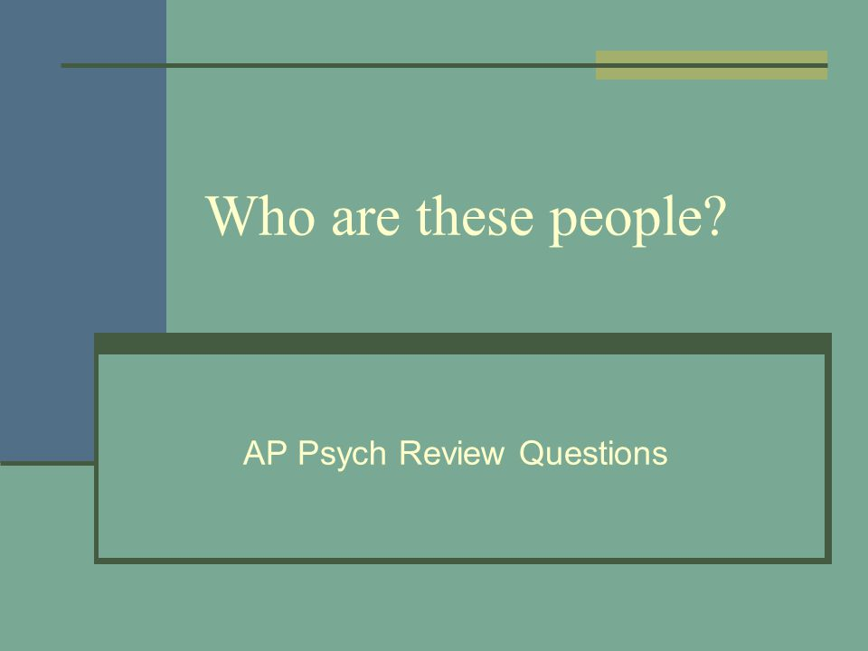 Who are these people AP Psych Review Questions