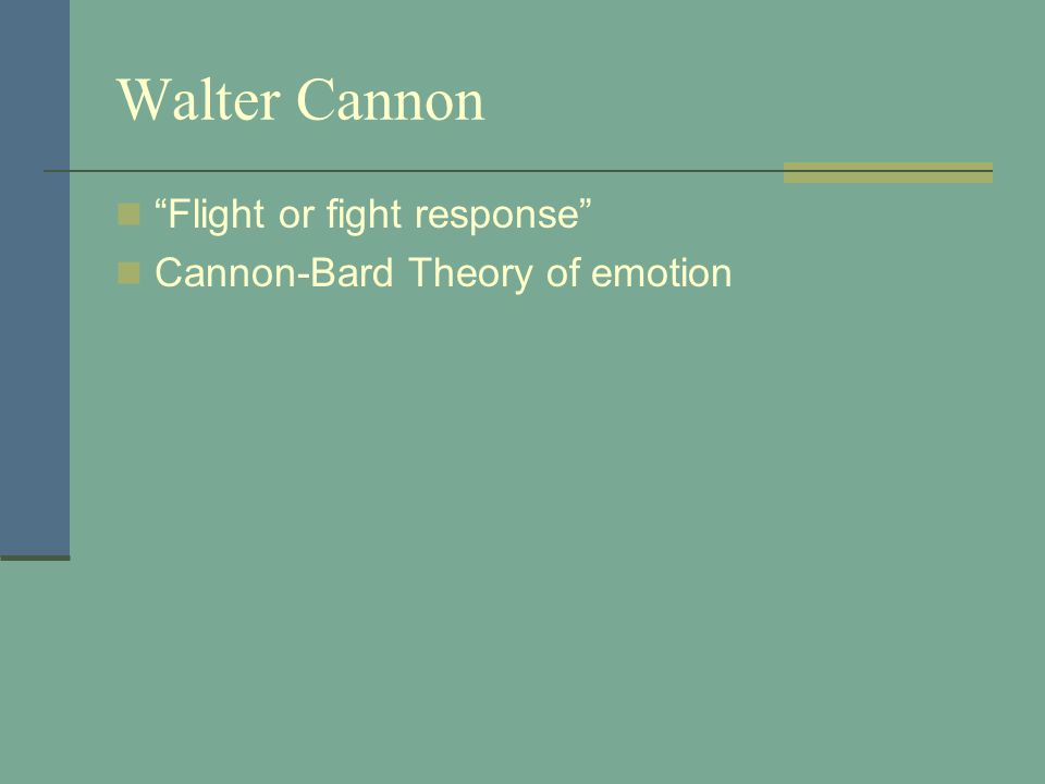 Walter Cannon Flight or fight response Cannon-Bard Theory of emotion