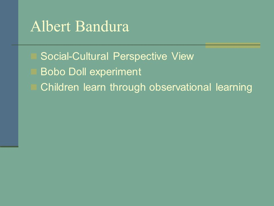 Albert Bandura Social-Cultural Perspective View Bobo Doll experiment Children learn through observational learning