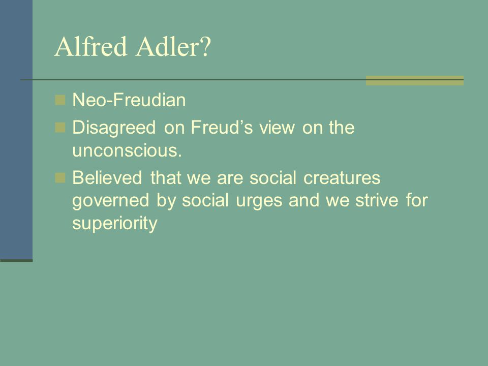 Alfred Adler. Neo-Freudian Disagreed on Freud's view on the unconscious.