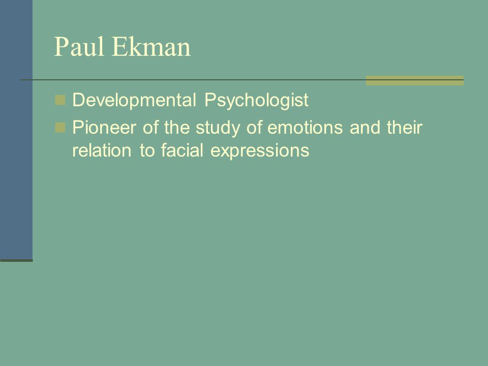 Paul Ekman Developmental Psychologist Pioneer of the study of emotions and their relation to facial expressions
