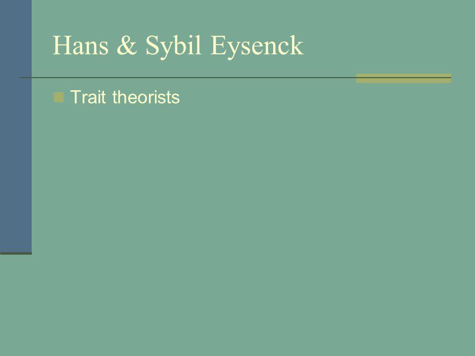 Hans & Sybil Eysenck Trait theorists