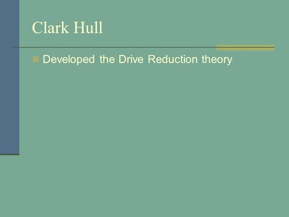 Clark Hull Developed the Drive Reduction theory