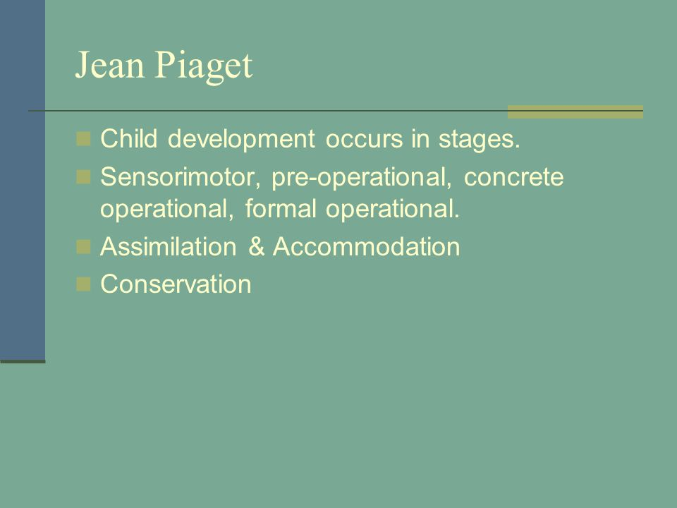 Jean Piaget Child development occurs in stages.