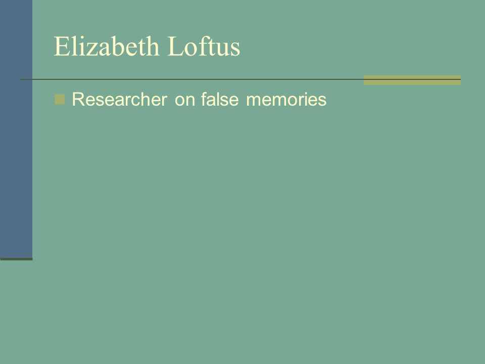 Elizabeth Loftus Researcher on false memories