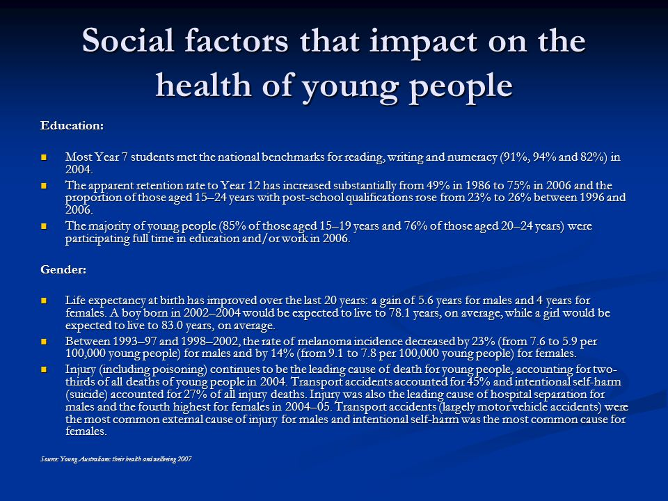 Social factors that impact on the health of young people Education: Most Year 7 students met the national benchmarks for reading, writing and numeracy (91%, 94% and 82%) in 2004.