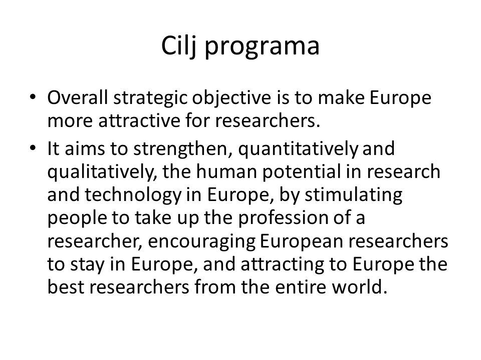 Cilj programa Overall strategic objective is to make Europe more attractive for researchers.