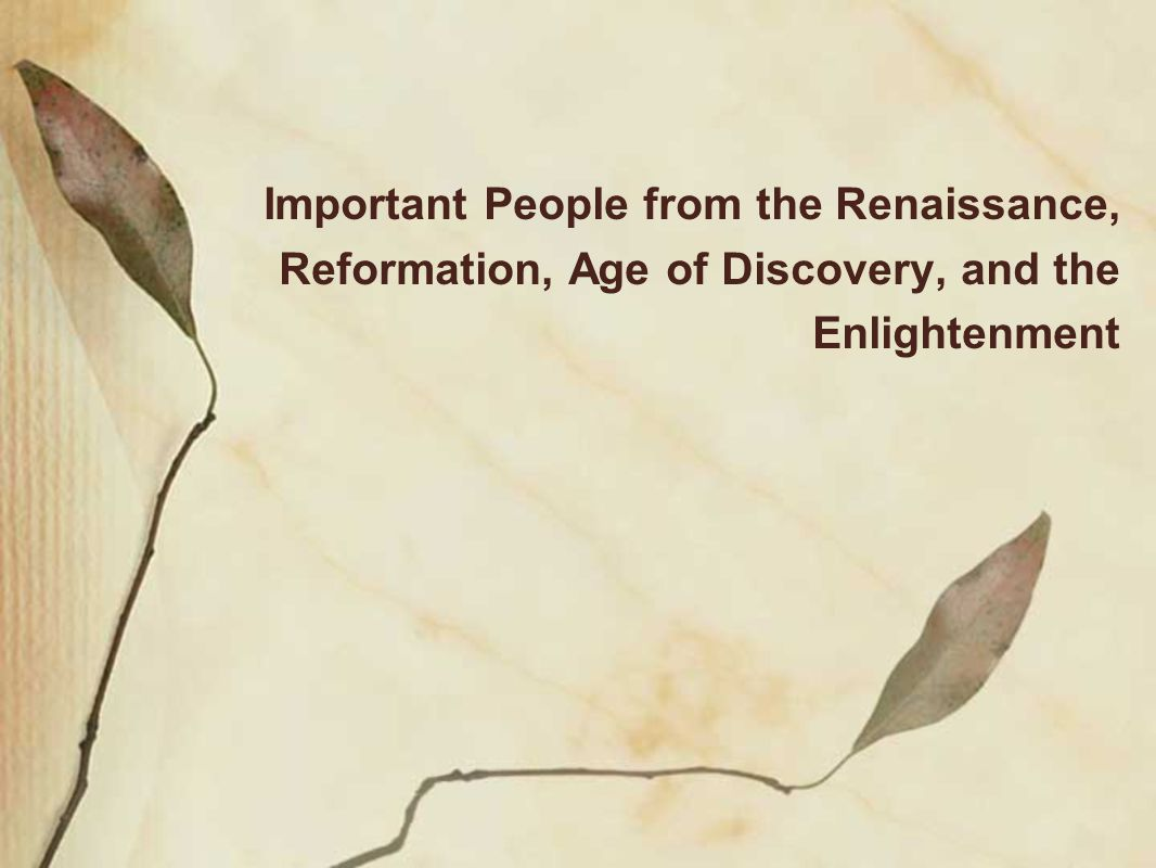 Important People from the Renaissance, Reformation, Age of Discovery, and the Enlightenment