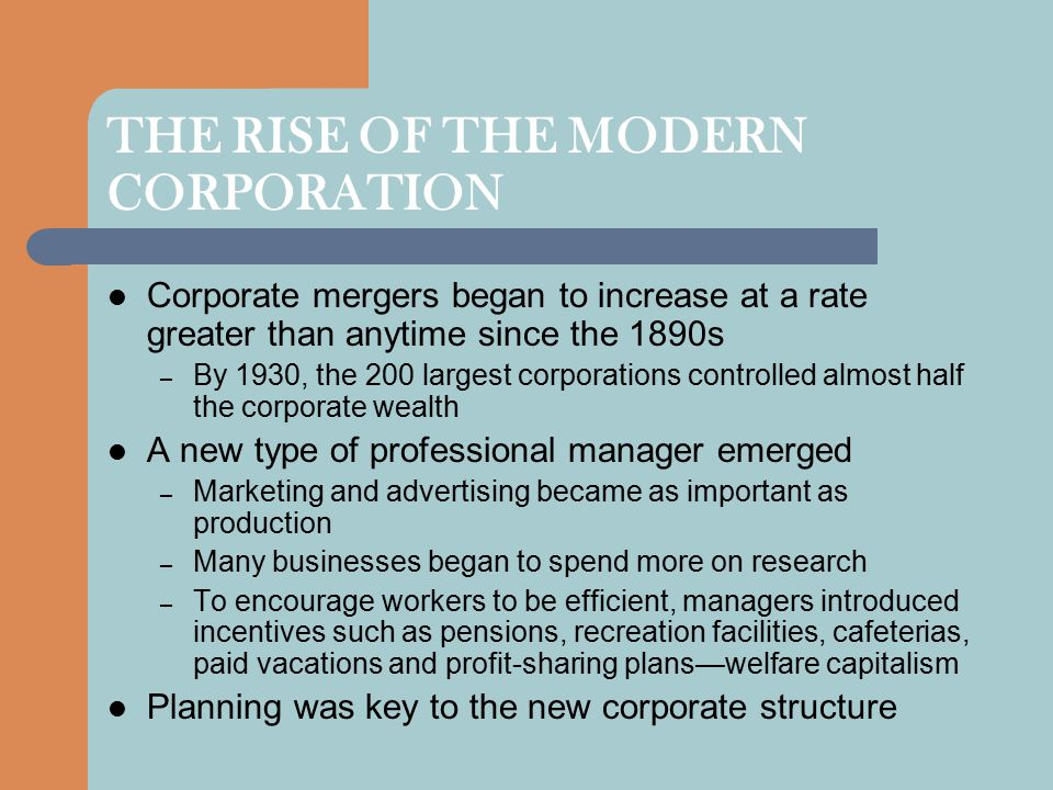 THE RISE OF THE MODERN CORPORATION Corporate mergers began to increase at a rate greater than anytime since the 1890s – By 1930, the 200 largest corpo