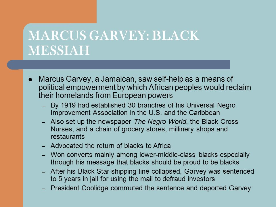 MARCUS GARVEY: BLACK MESSIAH Marcus Garvey, a Jamaican, saw self-help as a means of political empowerment by which African peoples would reclaim their
