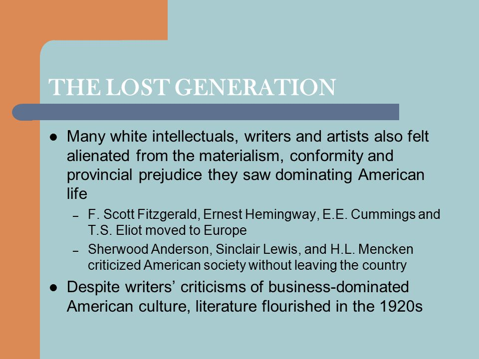 THE LOST GENERATION Many white intellectuals, writers and artists also felt alienated from the materialism, conformity and provincial prejudice they s