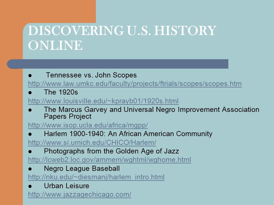 DISCOVERING U.S. HISTORY ONLINE Tennessee vs. John Scopes http://www.law.umkc.edu/faculty/projects/ftrials/scopes/scopes.htm The 1920s http://www.loui