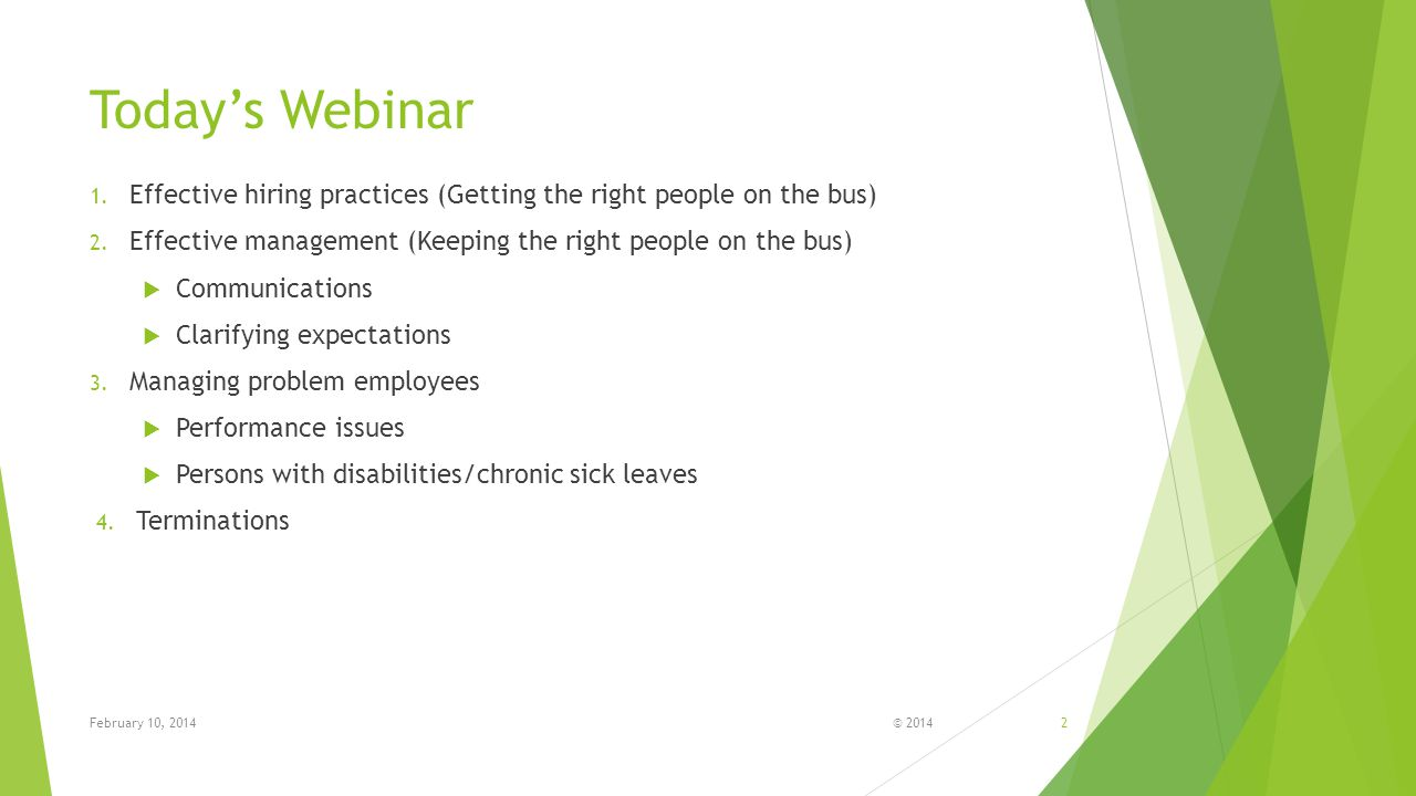 Today's Webinar 1.Effective hiring practices (Getting the right people on the bus) 2.
