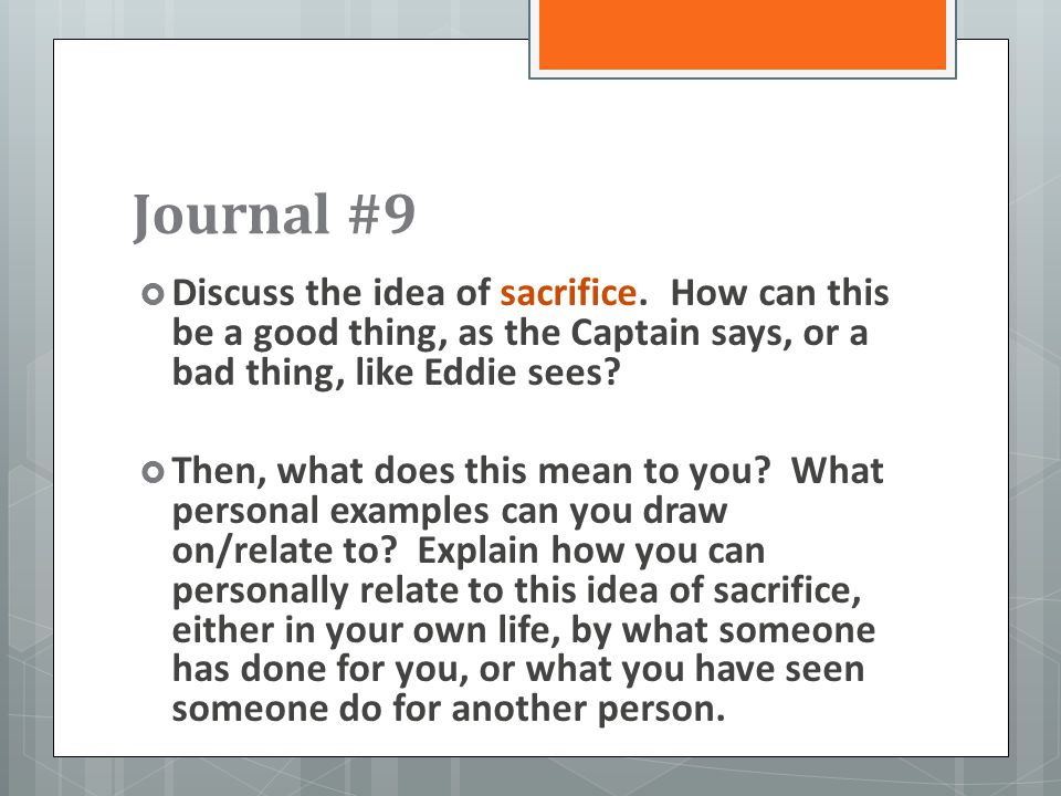 Journal #9  Discuss the idea of sacrifice. How can this be a good thing, as the Captain says, or a bad thing, like Eddie sees?  Then, what does this