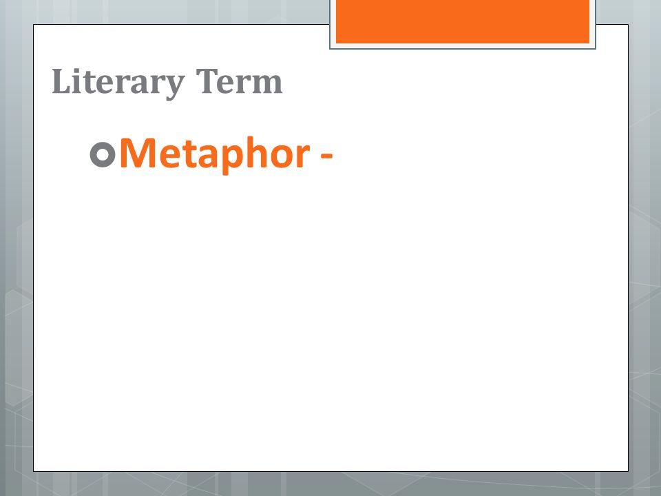 Literary Term  Metaphor -