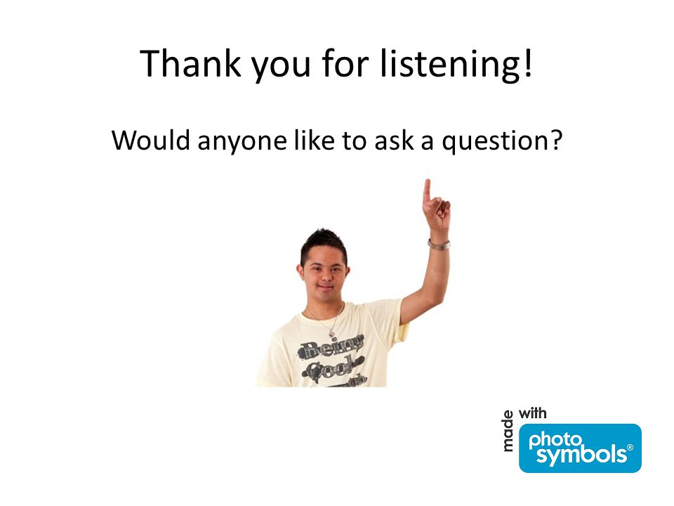 Thank you for listening! Would anyone like to ask a question