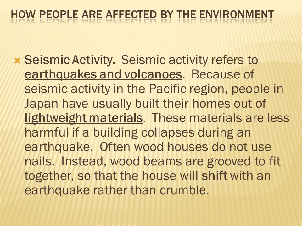  Seismic Activity. Seismic activity refers to earthquakes and volcanoes. Because of seismic activity in the Pacific region, people in Japan have usua