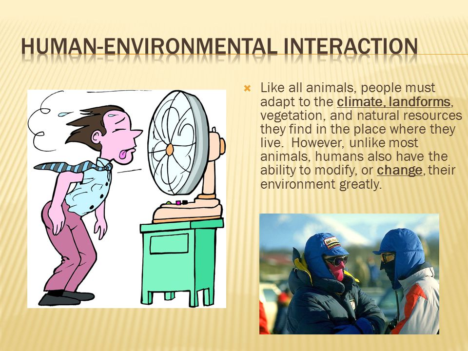  There are many ways in which people are affected by their physical environment.