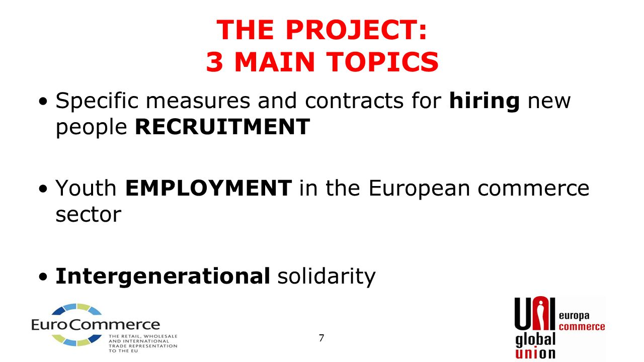 THE PROJECT: 3 MAIN TOPICS Specific measures and contracts for hiring new people RECRUITMENT Youth EMPLOYMENT in the European commerce sector Intergen