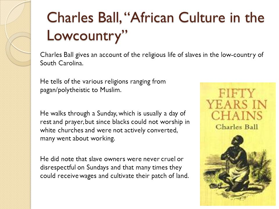 "Charles Ball, ""African Culture in the Lowcountry"" Charles Ball gives an account of the religious life of slaves in the low-country of South Carolina."