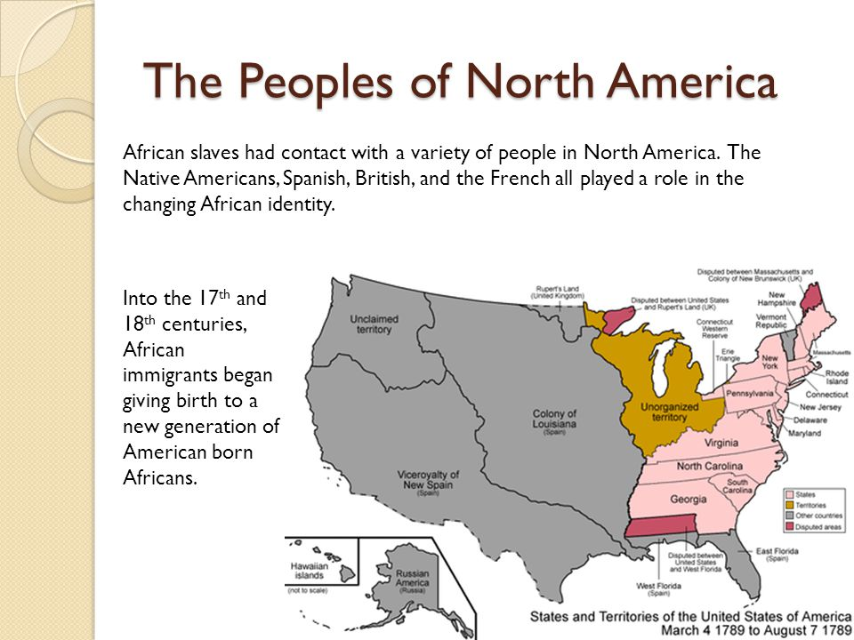 The Peoples of North America African slaves had contact with a variety of people in North America. The Native Americans, Spanish, British, and the Fre