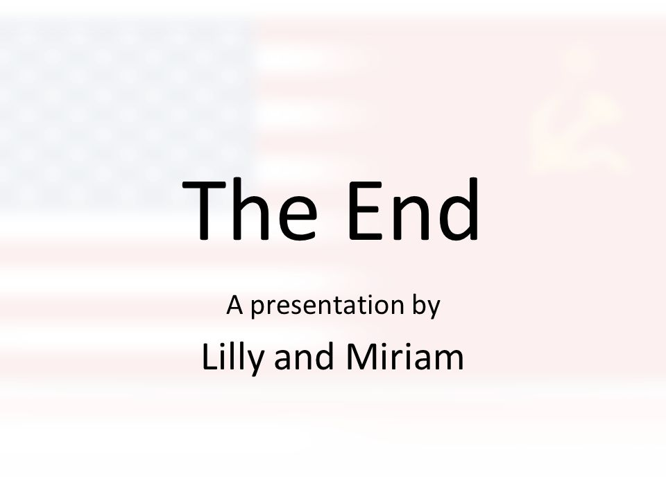 The End A presentation by Lilly and Miriam