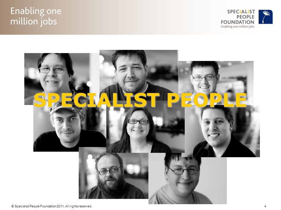 © Specialist People Foundation 2011. All rights reserved. 4 SPECIALIST PEOPLE