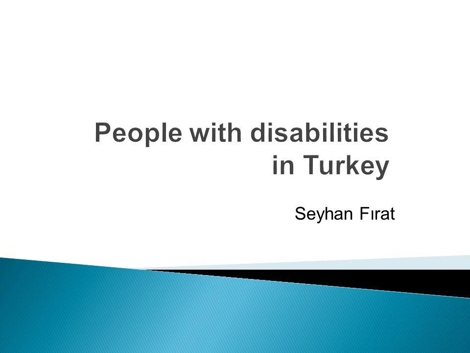 People with disabilities in Turkey Seyhan Fırat