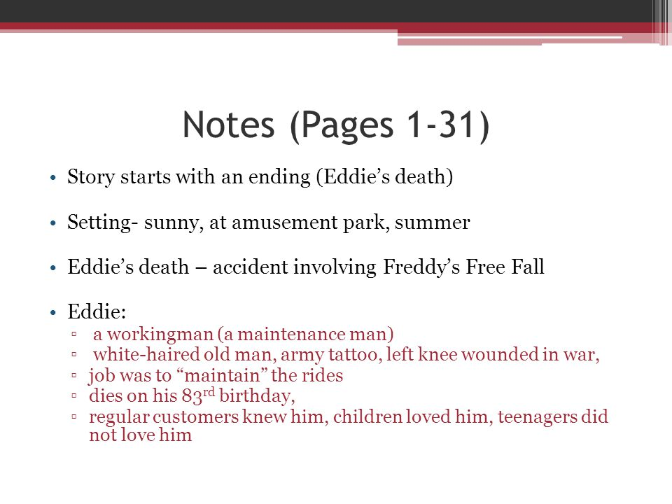Notes (Pages 1-31) Story starts with an ending (Eddie's death) Setting- sunny, at amusement park, summer Eddie's death – accident involving Freddy's F