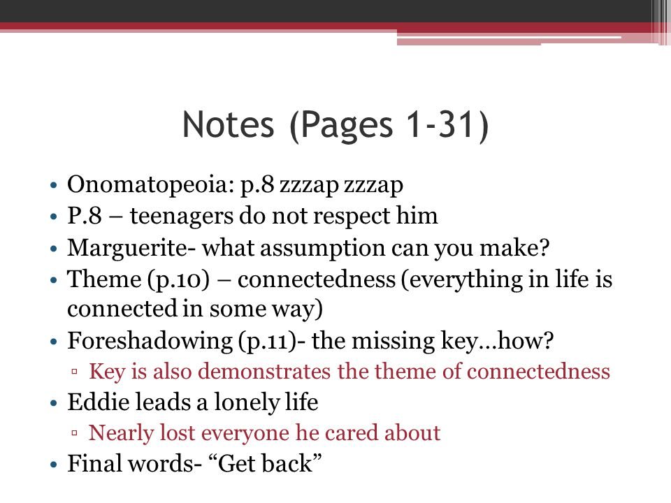 Notes (Pages 1-31) Onomatopeoia: p.8 zzzap zzzap P.8 – teenagers do not respect him Marguerite- what assumption can you make? Theme (p.10) – connected